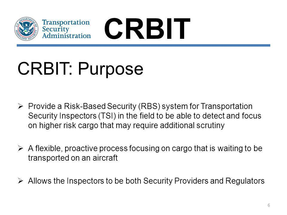 Air Cargo FacilityAircraft Cargo exhibiting indicators of risk Transportation Security Inspector CRBIT Inspector actively observes on-hand cargo for indicators of risk 1 7