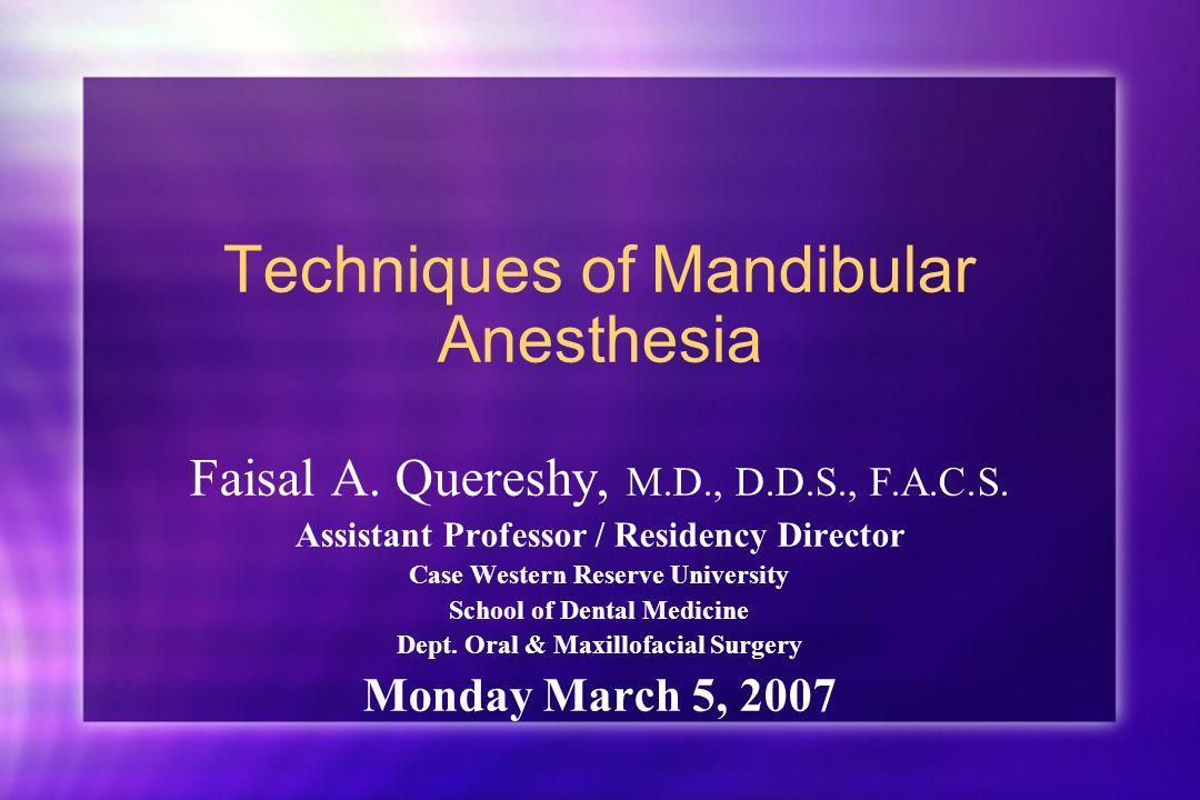 Techniques of Mandibular Anesthesia Faisal A. Quereshy, M.D., D.D.S., F.A.C.S. Assistant Professor / Residency Director Case Western Reserve Universit