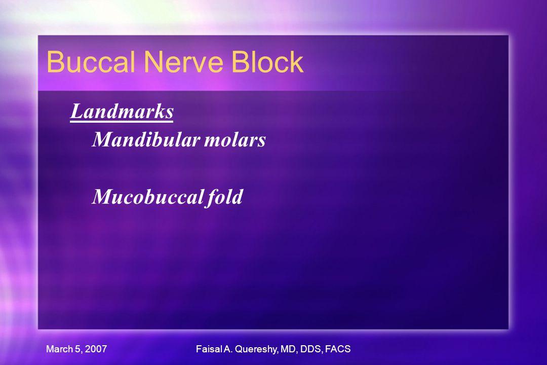 March 5, 2007Faisal A. Quereshy, MD, DDS, FACS Buccal Nerve Block Landmarks Mandibular molars Mucobuccal fold Landmarks Mandibular molars Mucobuccal f