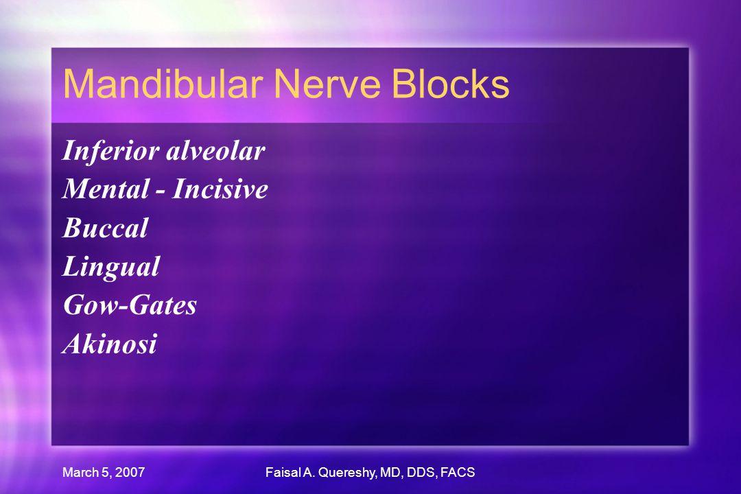 March 5, 2007Faisal A. Quereshy, MD, DDS, FACS Mandibular Nerve Blocks Inferior alveolar Mental - Incisive Buccal Lingual Gow-Gates Akinosi Inferior a