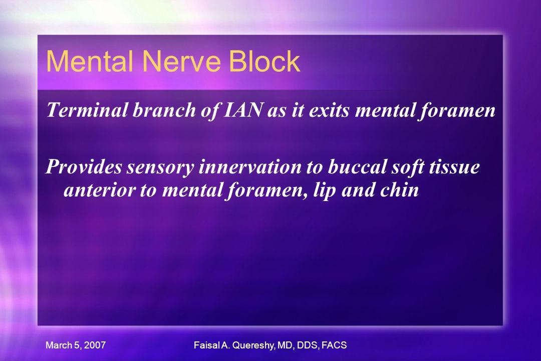 March 5, 2007Faisal A. Quereshy, MD, DDS, FACS Mental Nerve Block Terminal branch of IAN as it exits mental foramen Provides sensory innervation to bu