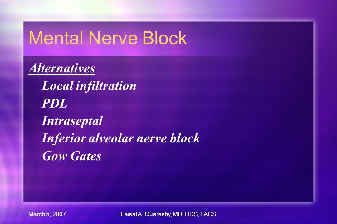 March 5, 2007Faisal A. Quereshy, MD, DDS, FACS Mental Nerve Block Alternatives Local infiltration PDL Intraseptal Inferior alveolar nerve block Gow Ga