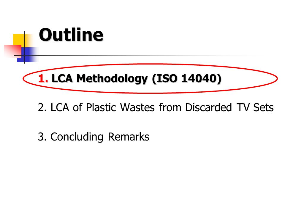 1. LCA Methodology (ISO 14040) 2. LCA of Plastic Wastes from Discarded TV Sets 3.