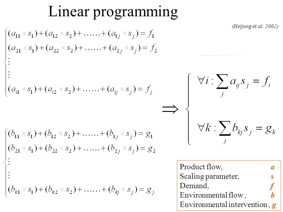 Linear programming a Product flow, a s Scaling parameter, s f Demand, f b Environmental flow, b g Environmental intervention, g (Heijung et.al, 2002)