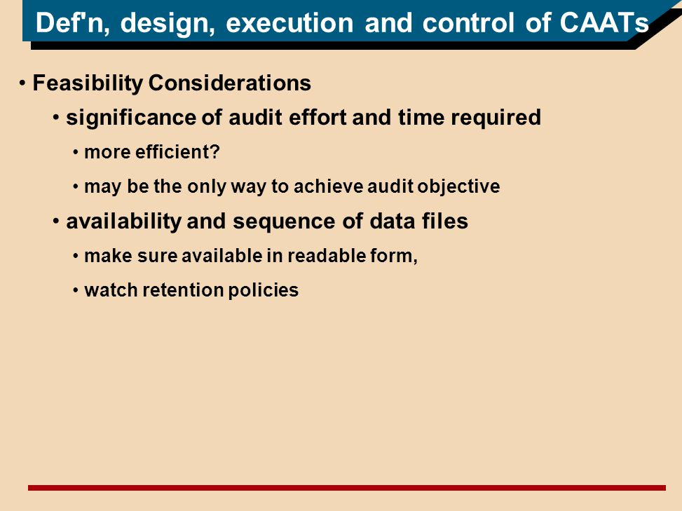 Def n, design, execution and control of CAATs Feasibility Considerations significance of audit effort and time required more efficient.
