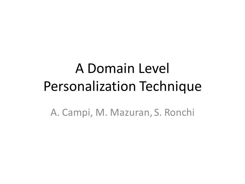 A Domain Level Personalization Technique A. Campi, M. Mazuran, S. Ronchi