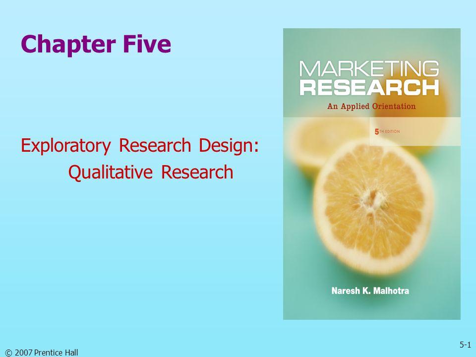 5-1 © 2007 Prentice Hall Chapter Five Exploratory Research Design: Qualitative Research