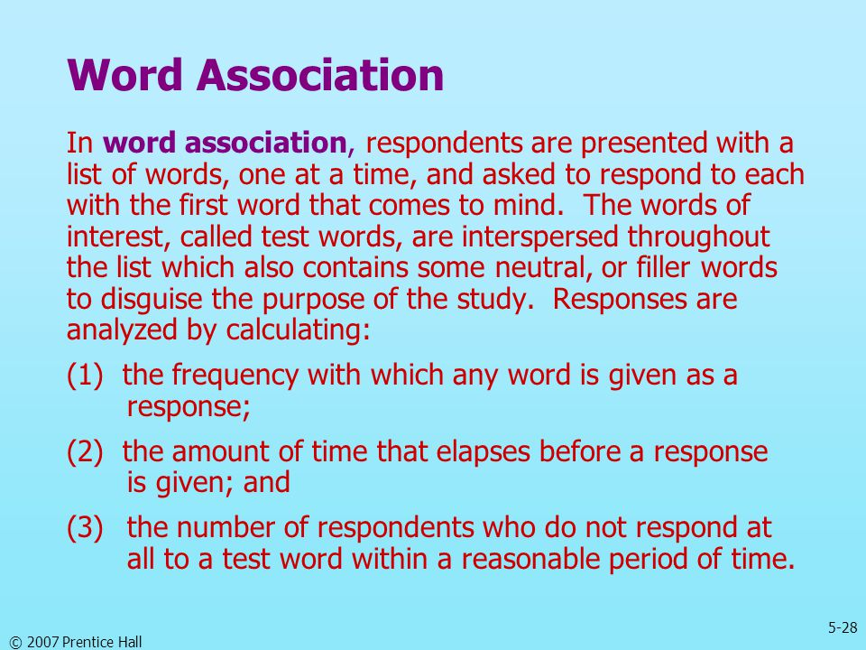 5-28 © 2007 Prentice Hall Word Association In word association, respondents are presented with a list of words, one at a time, and asked to respond to