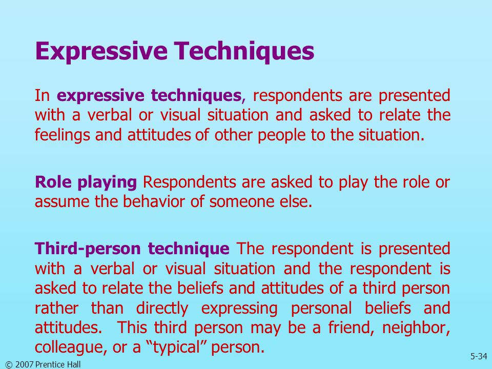 5-34 © 2007 Prentice Hall Expressive Techniques In expressive techniques, respondents are presented with a verbal or visual situation and asked to rel