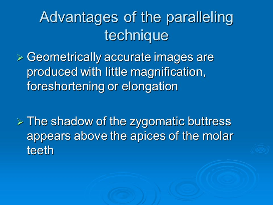 Advantages of the paralleling technique Geometrically accurate images are produced with little magnification, foreshortening or elongation Geometrical