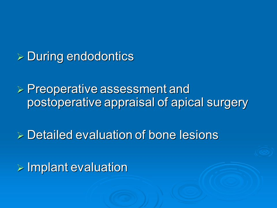 During endodontics During endodontics Preoperative assessment and postoperative appraisal of apical surgery Preoperative assessment and postoperative