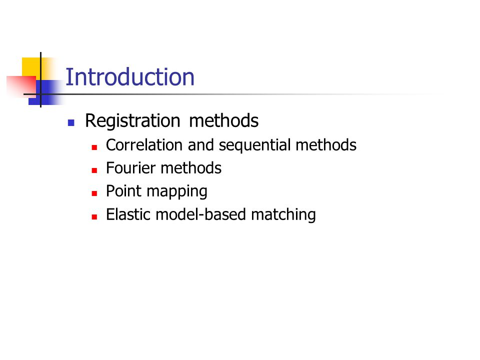 Introduction Registration methods Correlation and sequential methods Fourier methods Point mapping Elastic model-based matching