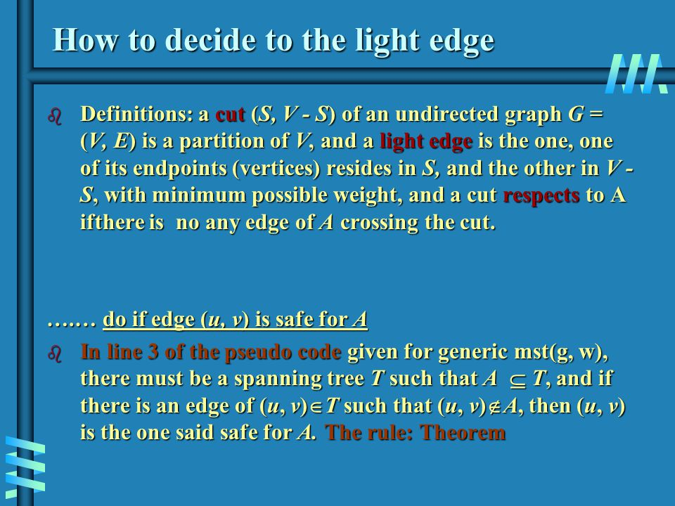 How to decide to the light edge b Definitions: a cut (S, V - S) of an undirected graph G = (V, E) is a partition of V, and a light edge is the one, on