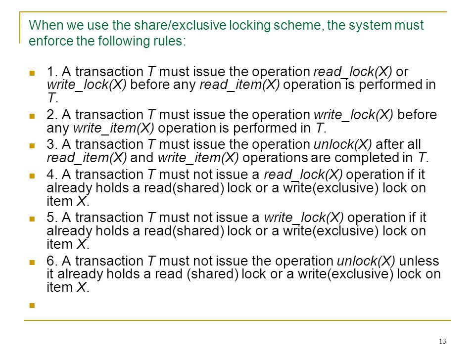 13 When we use the share/exclusive locking scheme, the system must enforce the following rules: 1.