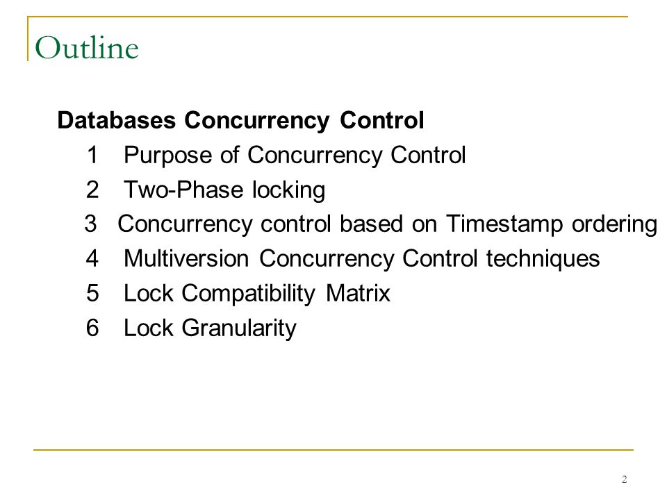 2 Outline Databases Concurrency Control 1Purpose of Concurrency Control 2Two-Phase locking 3 Concurrency control based on Timestamp ordering 4Multiver