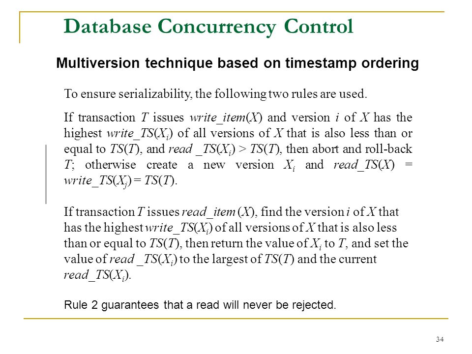 34 Database Concurrency Control Multiversion technique based on timestamp ordering To ensure serializability, the following two rules are used.