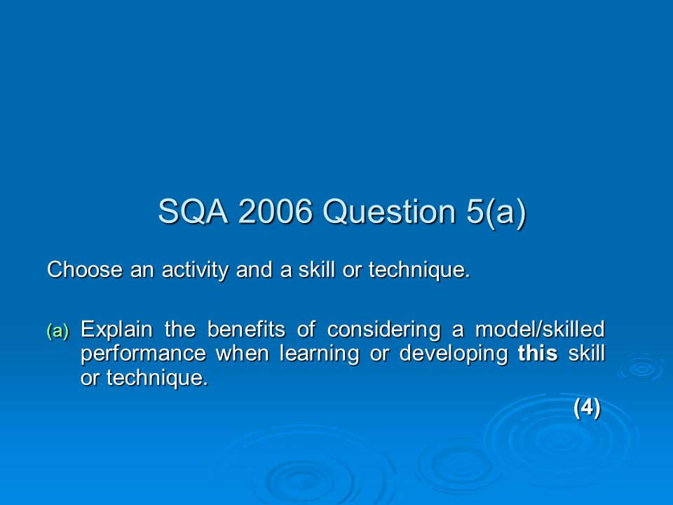 SQA 2006 Question 5(a) Choose an activity and a skill or technique. (a) Explain the benefits of considering a model/skilled performance when learning
