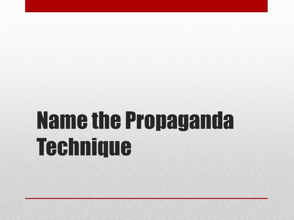 Name this propaganda technique. 9.