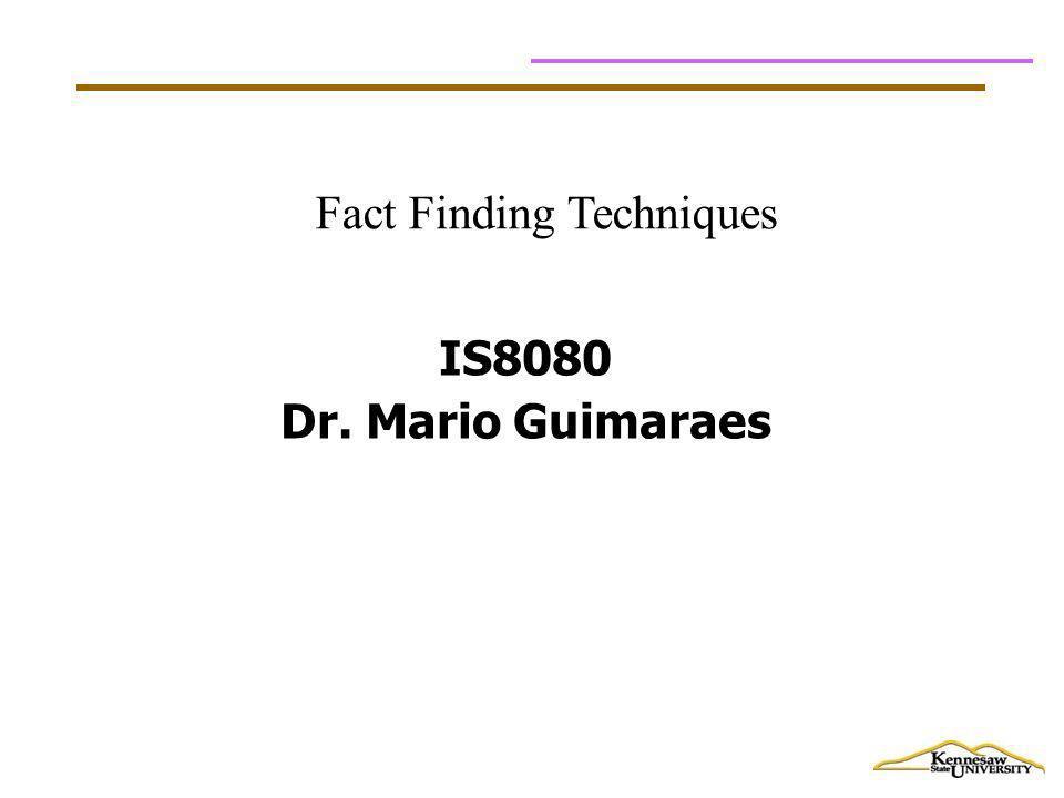 IS8080 Dr. Mario Guimaraes Fact Finding Techniques