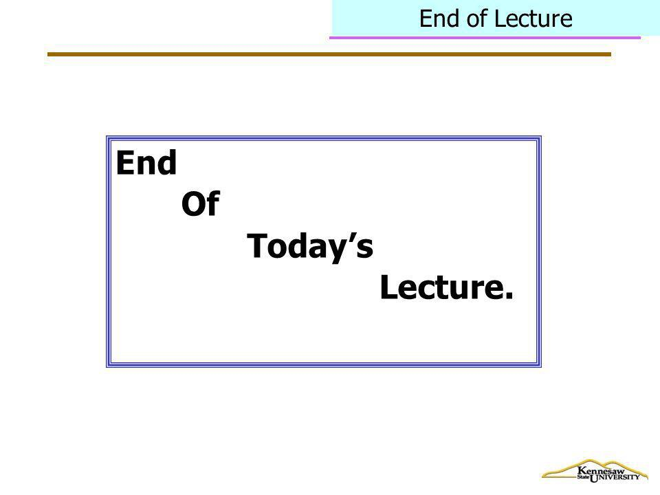 End of Lecture End Of Todays Lecture.