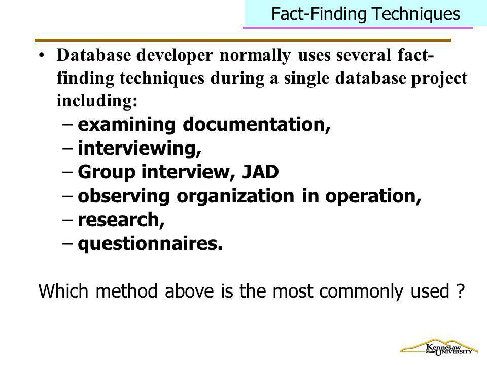 Fact-Finding Techniques Database developer normally uses several fact- finding techniques during a single database project including: –examining docum