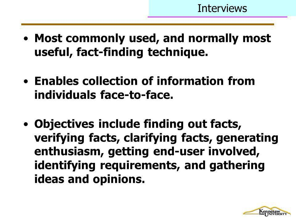 Interviews Most commonly used, and normally most useful, fact-finding technique. Enables collection of information from individuals face-to-face. Obje