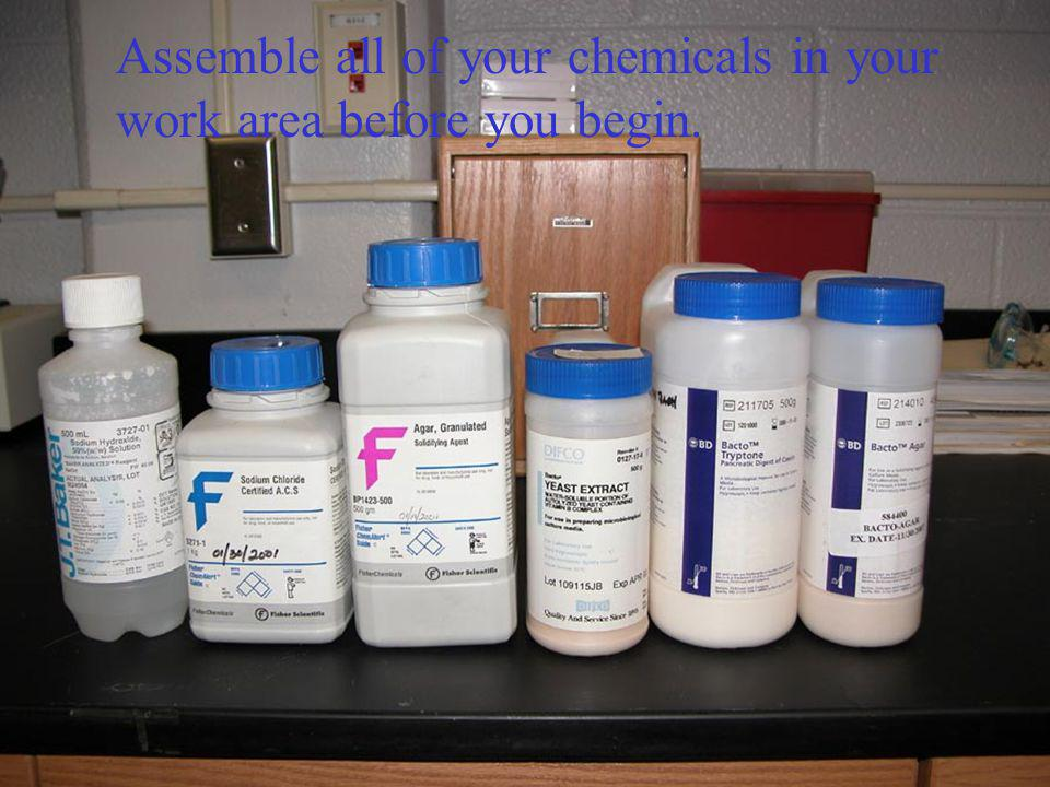 Assemble all of your chemicals in your work area before you begin.