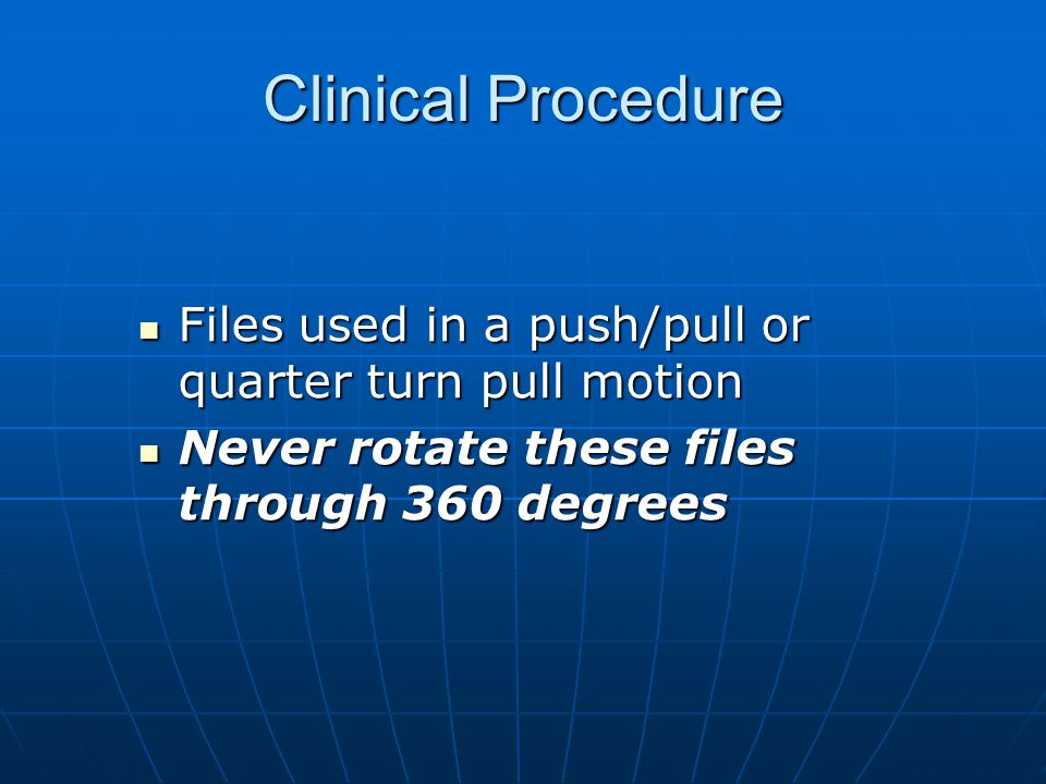 Clinical Procedure Files used in a push/pull or quarter turn pull motion Files used in a push/pull or quarter turn pull motion Never rotate these file