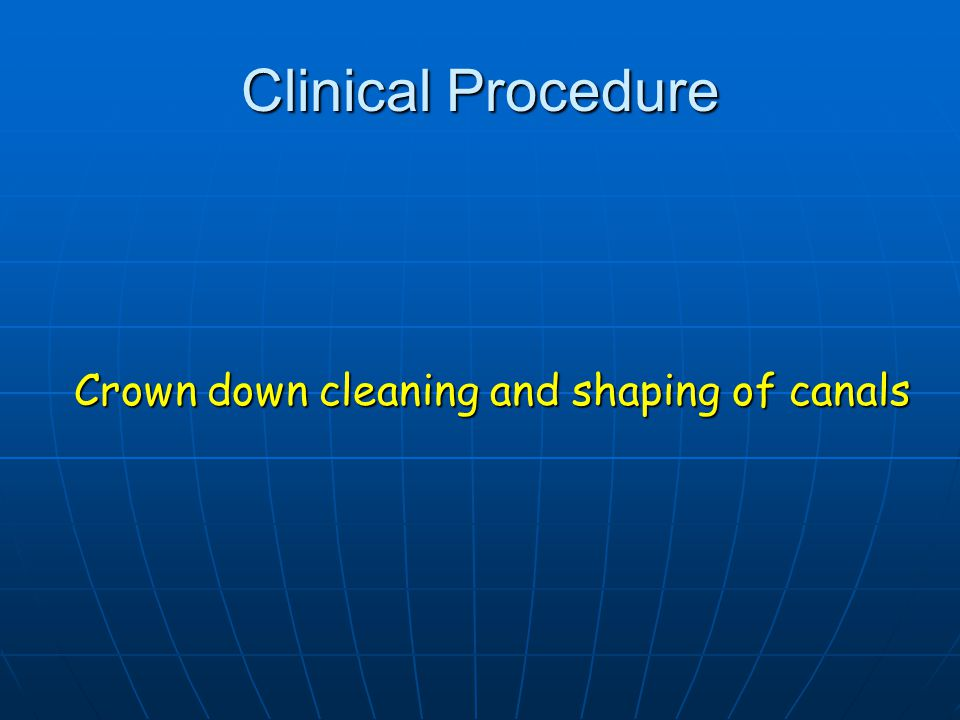 Clinical Procedure Crown down cleaning and shaping of canals