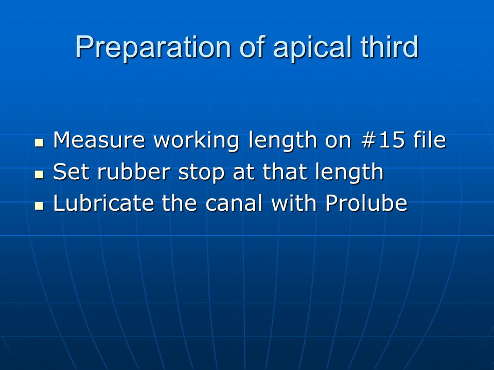 Measure working length on #15 file Measure working length on #15 file Set rubber stop at that length Set rubber stop at that length Lubricate the cana