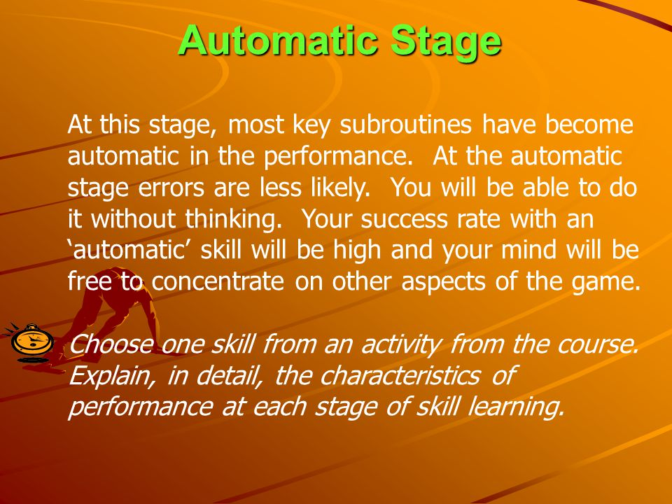 Automatic Stage At this stage, most key subroutines have become automatic in the performance. At the automatic stage errors are less likely. You will