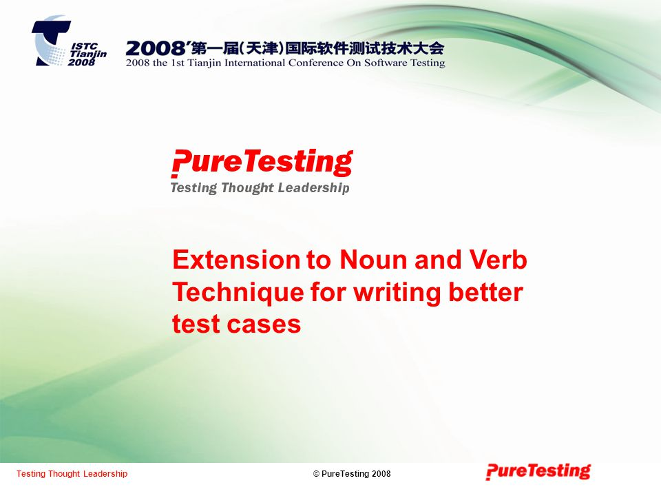 © PureTesting 2008Testing Thought Leadership Extension to Noun and Verb Technique for writing better test cases