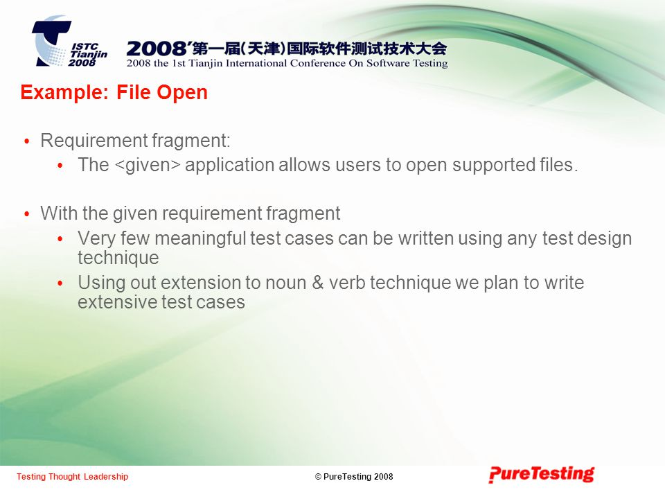 © PureTesting 2008Testing Thought Leadership Example: File Open Requirement fragment: The application allows users to open supported files.
