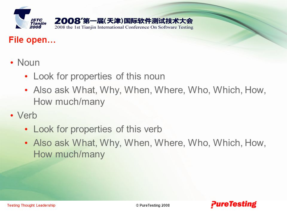 © PureTesting 2008Testing Thought Leadership File open… Noun Look for properties of this noun Also ask What, Why, When, Where, Who, Which, How, How mu
