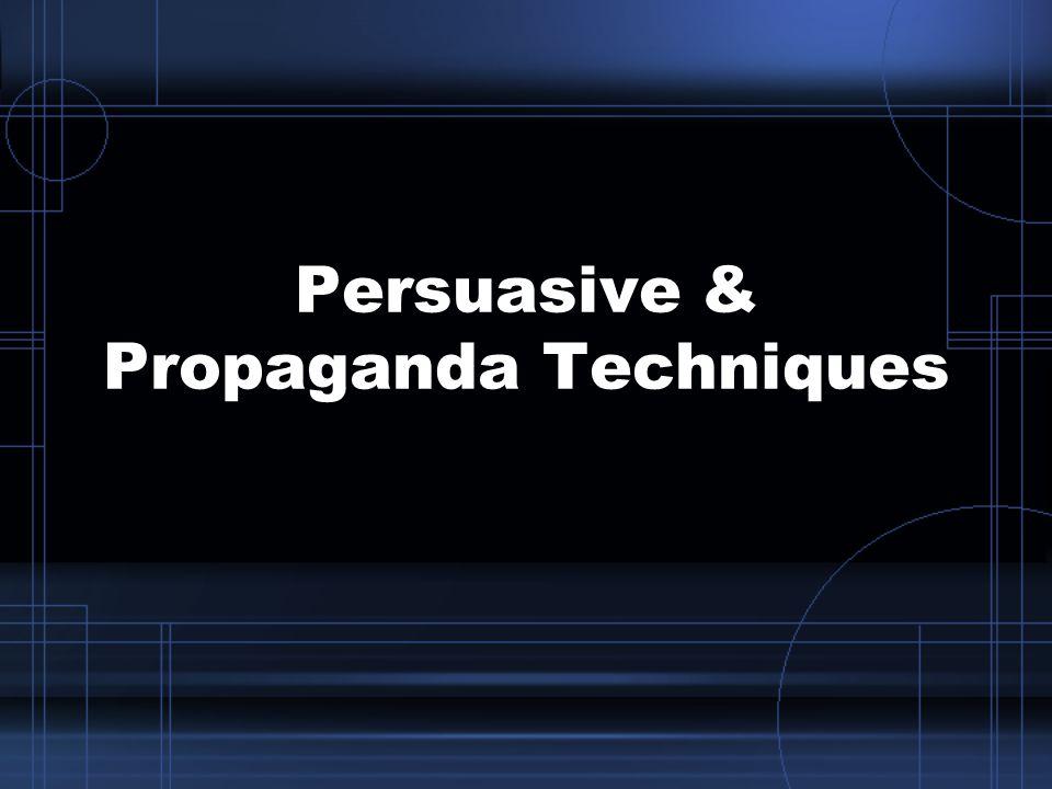 Persuasive & Propaganda Techniques