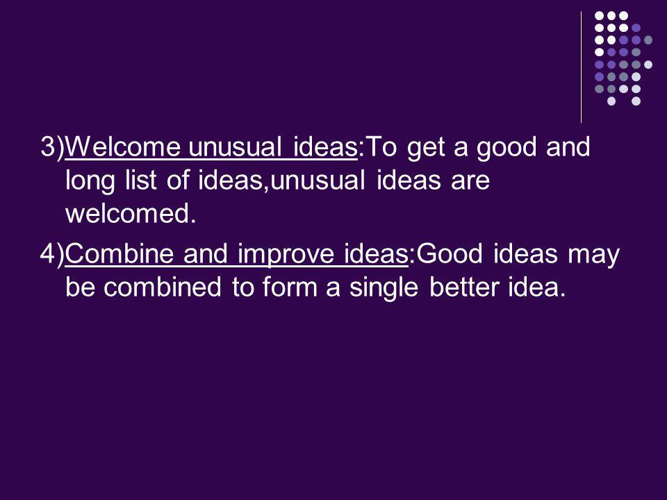 3)Welcome unusual ideas:To get a good and long list of ideas,unusual ideas are welcomed.