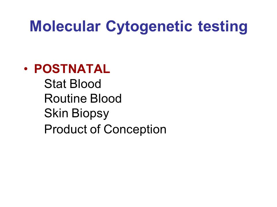 Molecular Cytogenetic testing POSTNATAL Stat Blood Routine Blood Skin Biopsy Product of Conception
