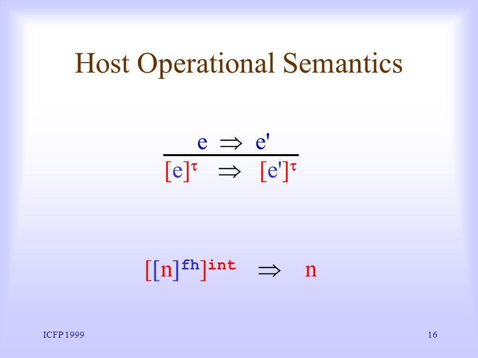 ICFP 199916 Host Operational Semantics [ n fh ] int n e e' [e] [e']