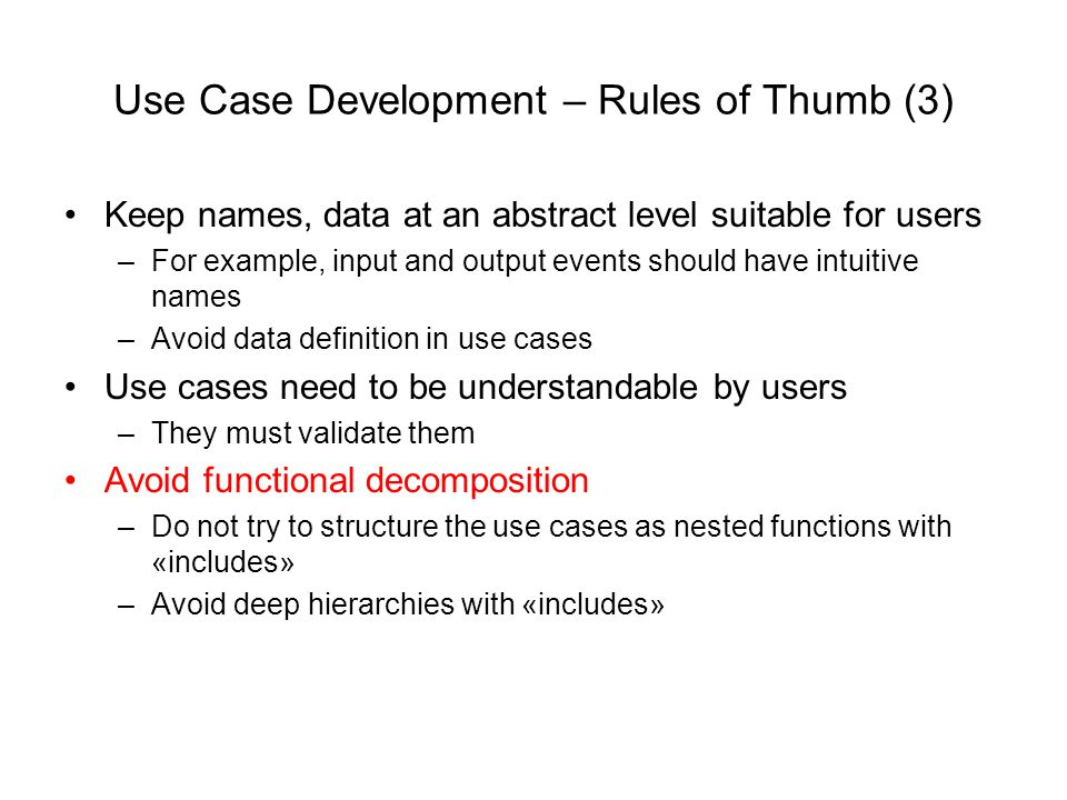 Use Case Development – Rules of Thumb (3) Keep names, data at an abstract level suitable for users –For example, input and output events should have i