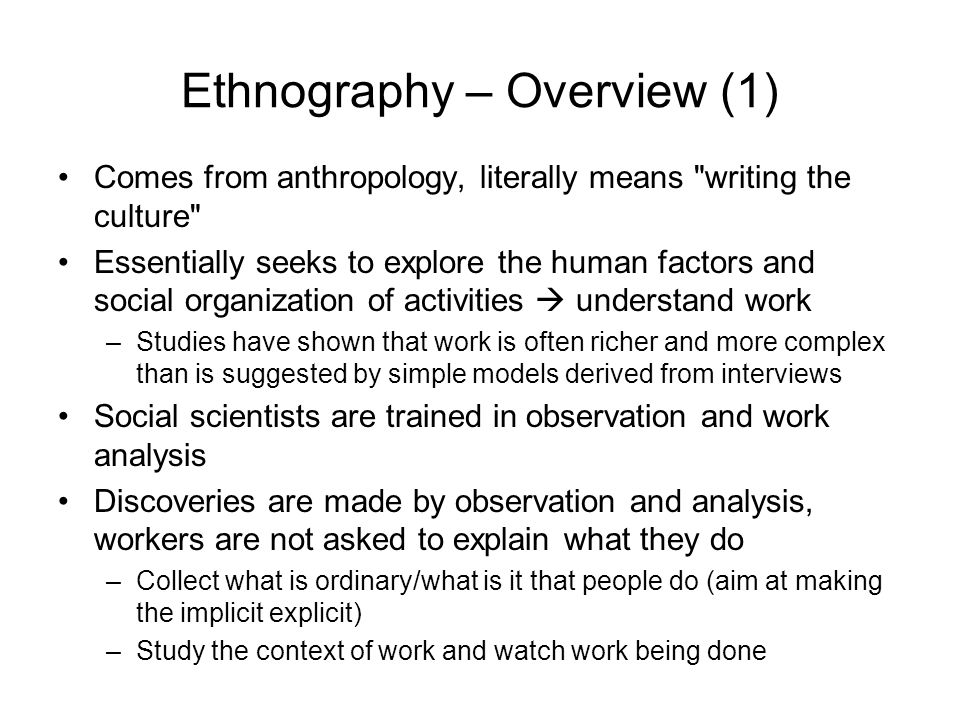 Ethnography – Overview (1) Comes from anthropology, literally means