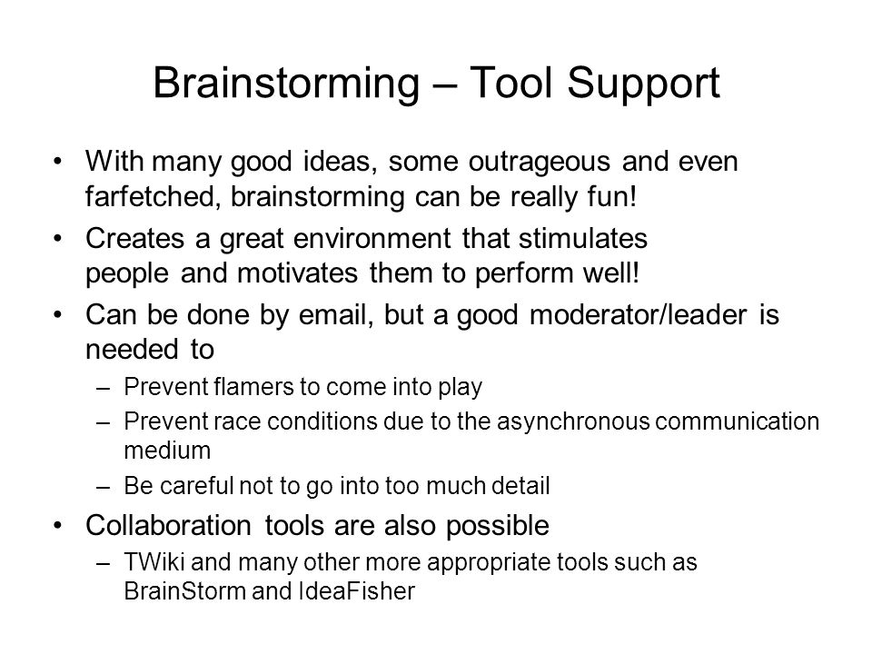 Brainstorming – Tool Support With many good ideas, some outrageous and even farfetched, brainstorming can be really fun! Creates a great environment t