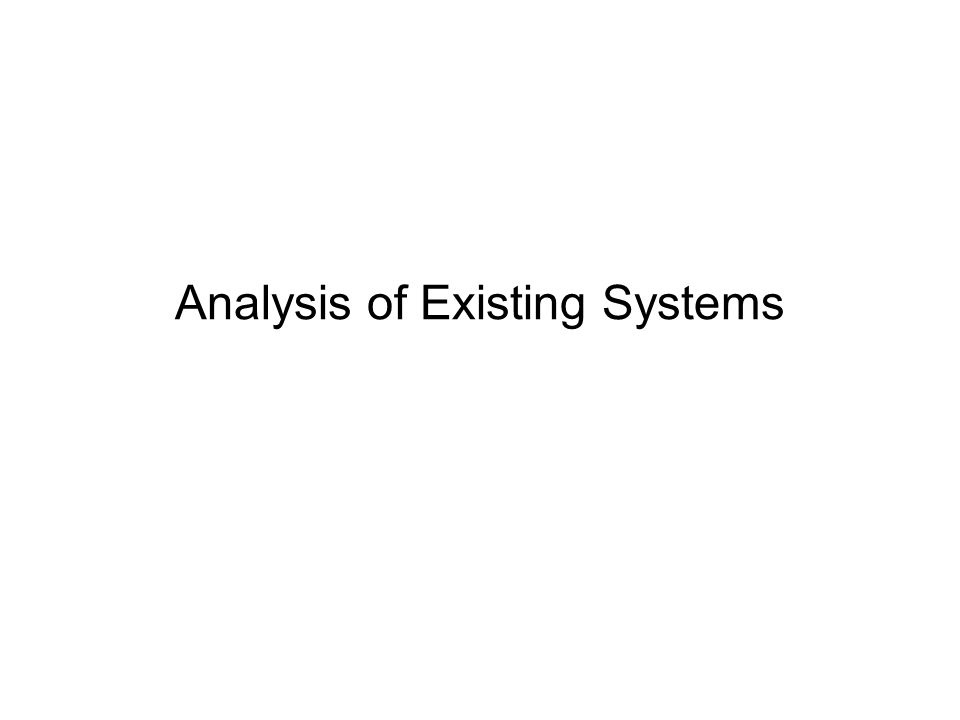 Analysis of Existing Systems (1) Useful when building a new improved version of an existing system Important to know: –What is used, not used, or missing –What works well, what does not work –How the system is used (with frequency and importance) and it was supposed to be used, and how we would like to use it