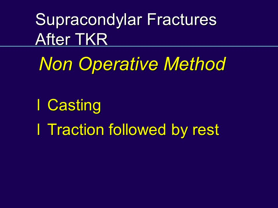 Supracondylar Fractures After TKR lCasting lTraction followed by rest Non Operative Method