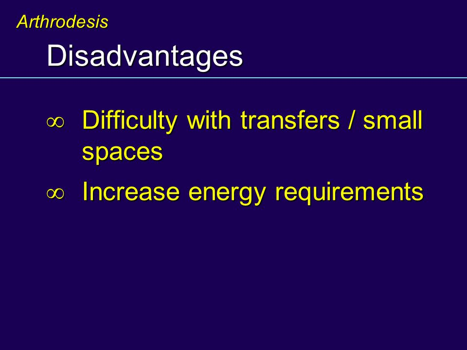 Disadvantages Difficulty with transfers / small spaces Difficulty with transfers / small spaces Increase energy requirements Increase energy requireme