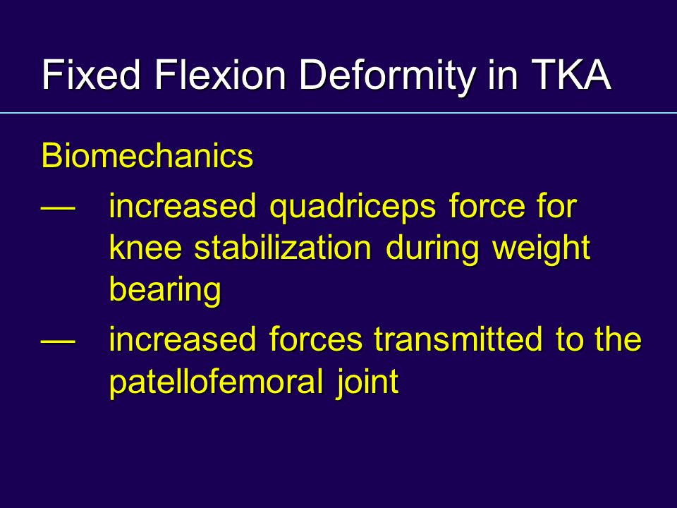 Fixed Flexion Deformity in TKA Biomechanics increased quadriceps force for knee stabilization during weight bearingincreased quadriceps force for knee