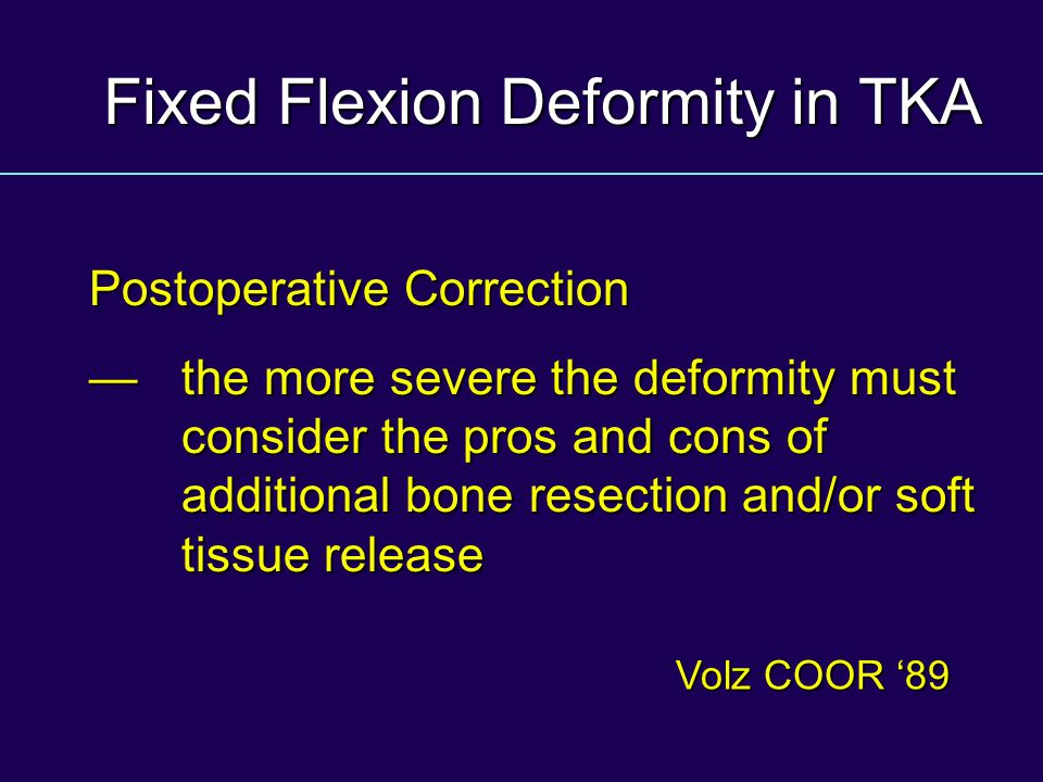Fixed Flexion Deformity in TKA Postoperative Correction the more severe the deformity must consider the pros and cons of additional bone resection and