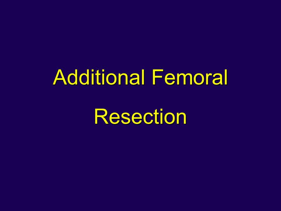 Additional Femoral Resection