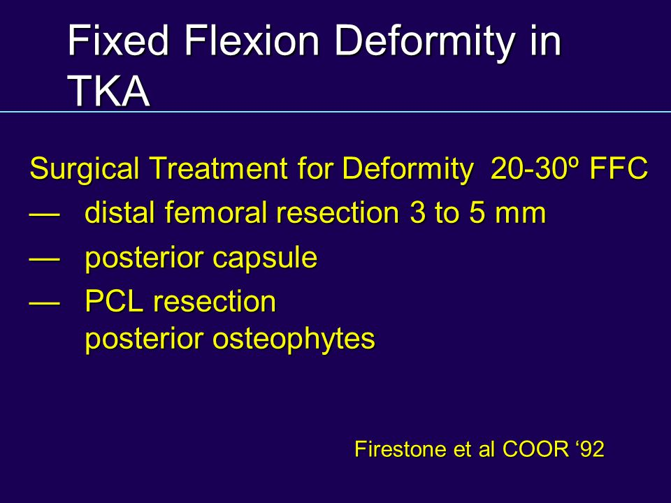 Fixed Flexion Deformity in TKA Surgical Treatment for Deformity 20-30º FFC distal femoral resection 3 to 5 mm distal femoral resection 3 to 5 mm poste