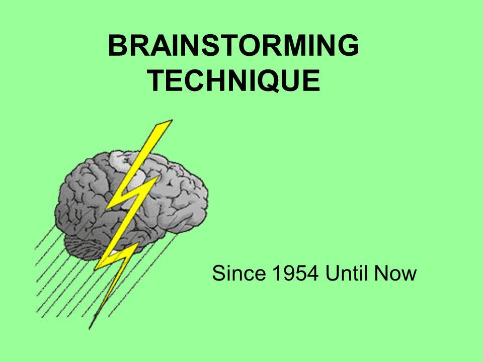 BRAINSTORMING TECHNIQUE Since 1954 Until Now
