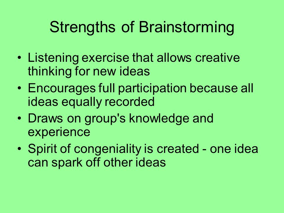 Strengths of Brainstorming Listening exercise that allows creative thinking for new ideas Encourages full participation because all ideas equally reco